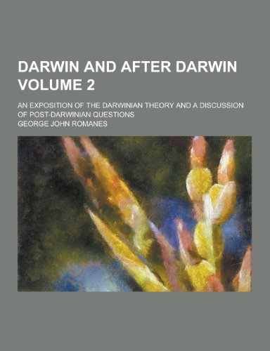 Darwin and after Darwin; an exposition of the Darwinian theory and a discussion of post-Darwinian questions Volume 2
