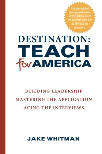 Destination: Teach For America: Building Leadership, Mastering the Application, Acing the Interviews PDF