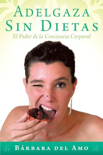Adelgaza Sin Dietas: El Poder de La Conciencia Corporal