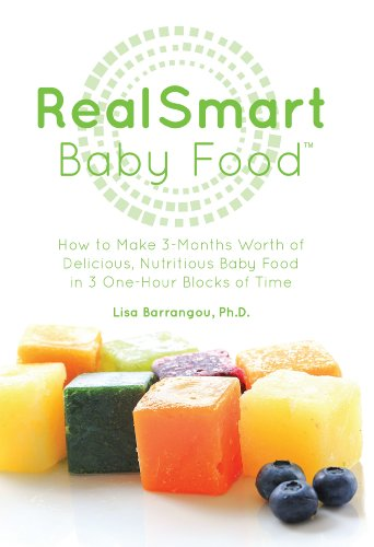 Realsmart Baby Food: How To Make 3-Months Worth Of Delicious, Nutritious Baby Food In 3 One-Hour Blocks Of Time