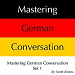 Mastering German Conversation Set 1 | Scott Brians
