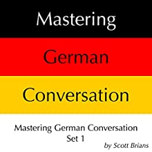 Mastering German Conversation Set 1 (       UNABRIDGED) by Scott Brians Narrated by Dr. Annette Brians