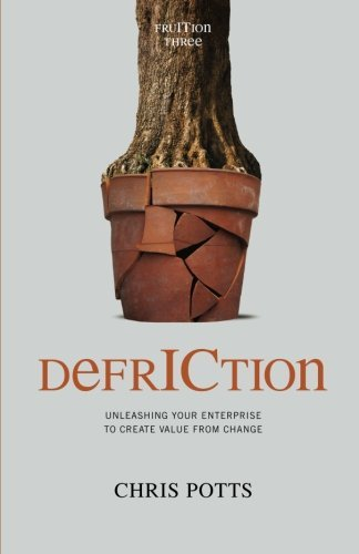 DefrICtion: Unleashing Your Enterprise to Create Value from Change (Fruition)