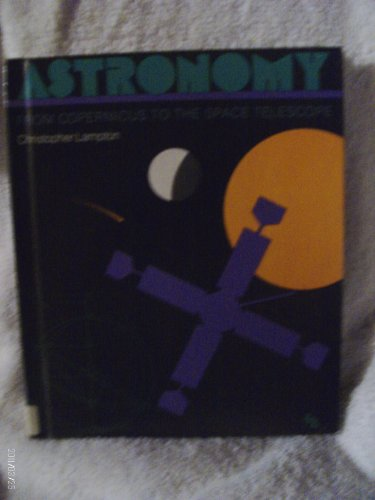 Astronomy: From Copernicus To The Space Telescope (First Books Series)