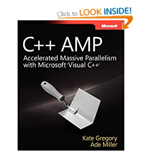 C++ AMP: Accelereated Massive Parallelism with Microsoft Visual C++: Accelerated Massive Parallelism with Microsoft Visual C++