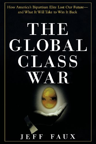 The Global Class War: How America's Bipartisan Elite Lost Our Future - and What It Will Take to Win It Back: Jeff Faux: 9780470098288: Amazon.com: Books