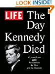 LIFE The Day Kennedy Died: Fifty Year...