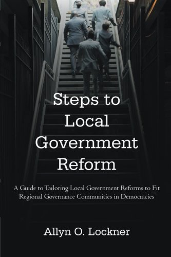 Steps to Local Government Reform: A Guide to Tailoring Local Government Reforms to Fit Regional Governance Communities i