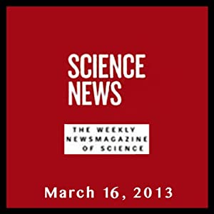 Science News, March 16, 2013 Periodical