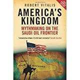 img - for America's Kingdom: Mythmaking on the Saudi Oil Frontier (New Updated Edition) (Stanford Studies in Middle Eastern and Islamic Studies and Cultures) [Paperback] [2009] New Updated Edition Ed. Robert Vitalis book / textbook / text book