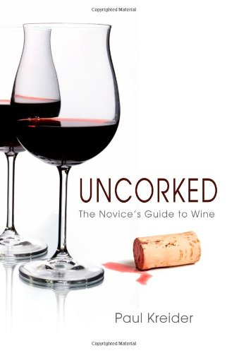 Uncorked: The Novice's Guide to Wine