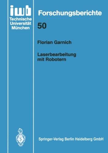 Laserbearbeitung mit Robotern (iwb Forschungsberichte)  [Garnich, Florian] (Tapa Blanda)