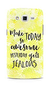 AMEZ make today so awesome yesterday gets jealous Back Cover For Samsung Galaxy Grand Max