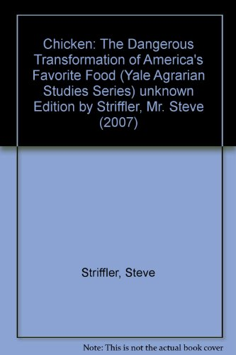 Chicken: The Dangerous Transformation of America's Favorite Food (Yale Agrarian Studies Series) unknown Edition by Striffler, Mr. Steve (2007) (Chicken Striffler compare prices)