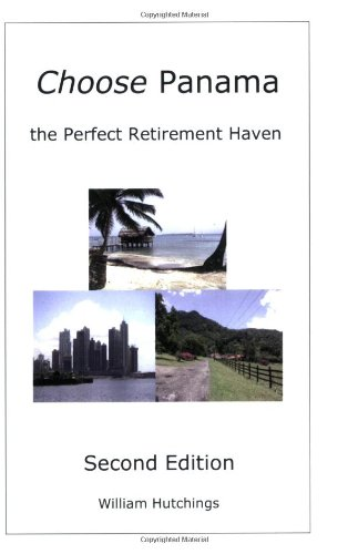 Choose Panama . . . the Perfect Retirement Haven  (Second Edition)