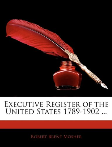 Executive Register of the United States 1789-1902 ...