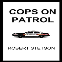 Cops on Patrol (       UNABRIDGED) by Robert Stetson Narrated by Robert Stetson