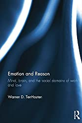 Emotion and Reason: Mind, Brain, and the Social Domains of Work and Love