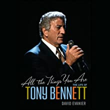 All the Things You Are: The Life of Tony Bennett (       UNABRIDGED) by David Evanier Narrated by Rob Dean