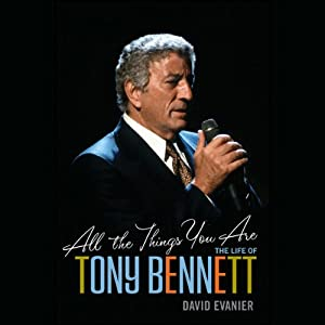 All the Things You Are: The Life of Tony Bennett | [David Evanier]