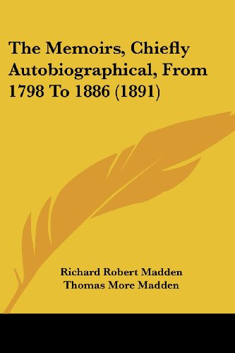 The Memoirs, Chiefly Autobiographical, from 1798 to 1886 (1891)