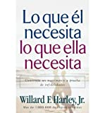 img - for By Willard F. Jr. Harley Lo Que El Necesita, Lo Que Ella Necesita/ His Needs, Her Needs: Construye un matrimonio a prueba de book / textbook / text book