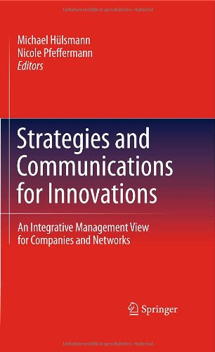 Strategies And Communications For Innovations: An Integrative Management View For Companies And Networks