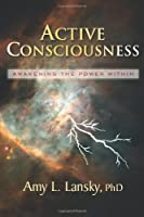 Active Consciousness: Awakening the Power Within