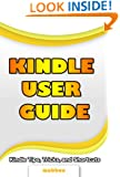 Kindle User Guide & Kindle User Manual: Step by Step Kindle Survival Guide Reveals The Secrets of Kindle, Tips, Tricks & Shortcuts, Download Free Kindle EBooks, Send Email, Surf Kindle Websites.