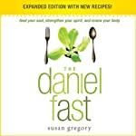 The Daniel Fast: Feed Your Soul, Strengthen Your Spirit, and Renew Your Body | Susan Gregory