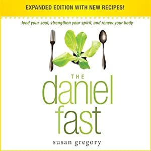 The Daniel Fast: Feed Your Soul, Strengthen Your Spirit, and Renew Your Body | [Susan Gregory]