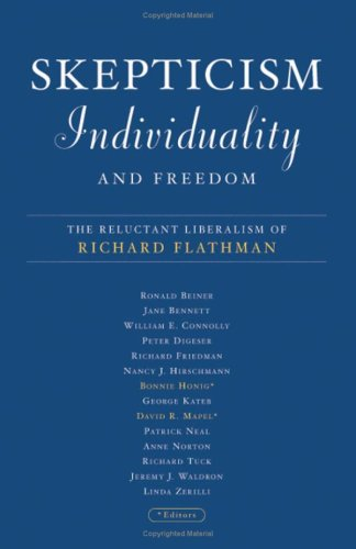 Skepticism, Individuality and Freedom: The Reluctant Liberalism of Richard Flathman