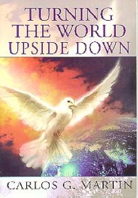 Turning the World Upside Down: How to Be a Radical  Witness for Jesus