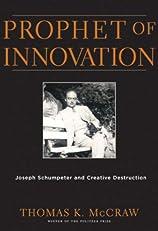 Prophet of Innovation: Joseph Schumpeter and Creative Destruction