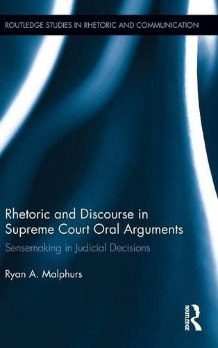 Rhetoric and Discourse in Supreme Court Oral Arguments: Sensemaking in Judicial Decisions (Routledge Studies in Rhetoric