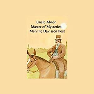 Uncle Abner: Master of Mysteries | [Melville Davisson Post]
