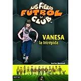 Vanesa, la intrépida: Las Fieras del Fútbol Club 3 (Las Fieras Futbol Club)