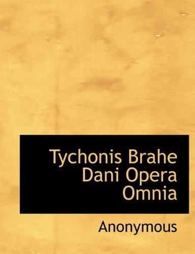 Tychonis Brahe Dani Opera Omnia