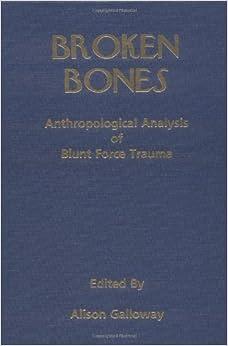 Broken Bones: Anthropological Analysis of Blunt Force ...