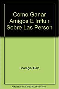 Cómo ganar amigos e influir sobre las personas: Dale Carnegie, Roman