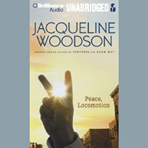 Peace, Locomotion | [Jacqueline Woodson]