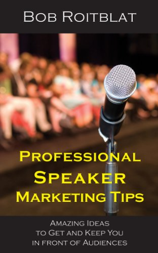 Professional Speaker Marketing Tips: Amazing Ideas to Get and Keep You in Front of Audiences