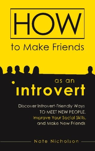 How to Make Friends as an Introvert: Discover Introvert-Friendly Ways to Meet New People, Improve Your Social Skills, and Make New Friends (How To Make Friends Book compare prices)
