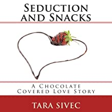 Seduction and Snacks (       UNABRIDGED) by Tara Sivec Narrated by Romy Nordlinger