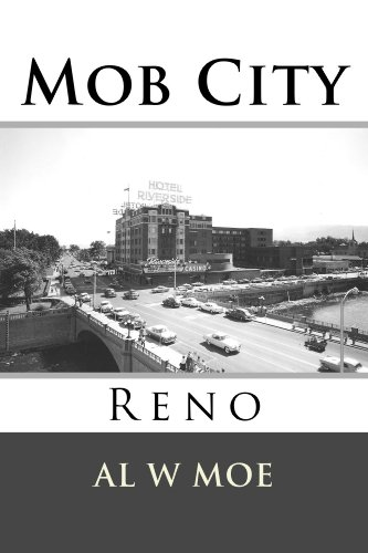 Al Moe's 5-Star Mob City: Reno Centers on The Gangs, The Swindles And The Casinos. Enjoy!