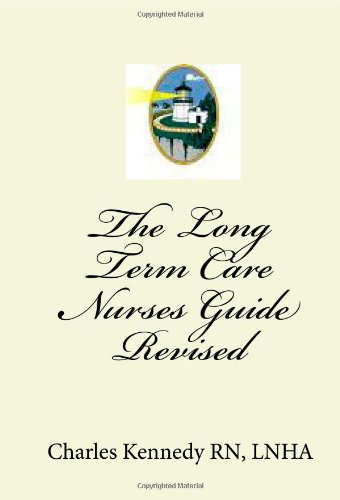 The Long Term Care Nurses Guide - Revised