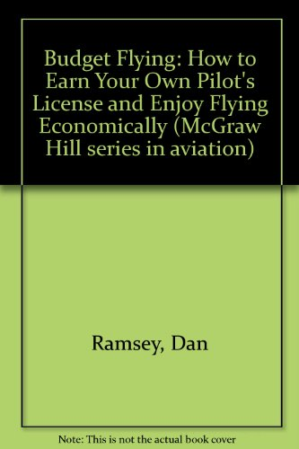 Budget Flying: How to Earn Your Private Pilot License and Enjoy Flying Economically (McGraw-Hill series in aviation) PDF