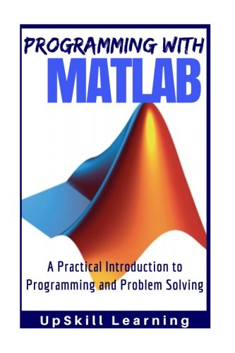 MATLAB - Programming with MATLAB for Beginners: A Practical Introduction To Programming And Problem Solving (MATLAB for Engineers, MATLAB for Scientists, MATLAB Programming for Dummies) (Programming Engineers compare prices)