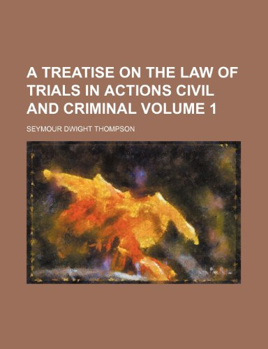A treatise on the law of trials in actions civil and criminal Volume 1