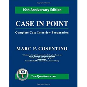 Case in Point: Complete Case Interview Preparation (10th Anniversary Edition) Marc P. Cosentino and Chris Glasser